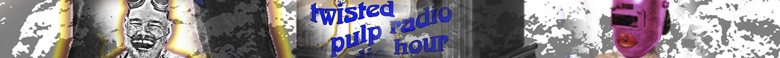 Twisted Pulp Radio Hour Banner