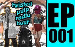 Twisted Pulp Radio Hour 1