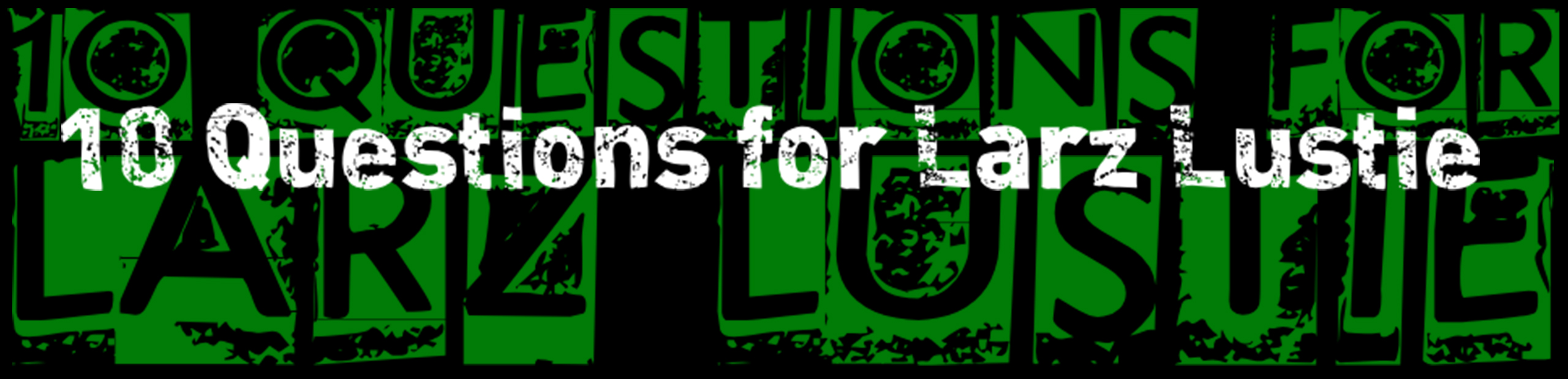 10-Questions-for-Larz-Lustie