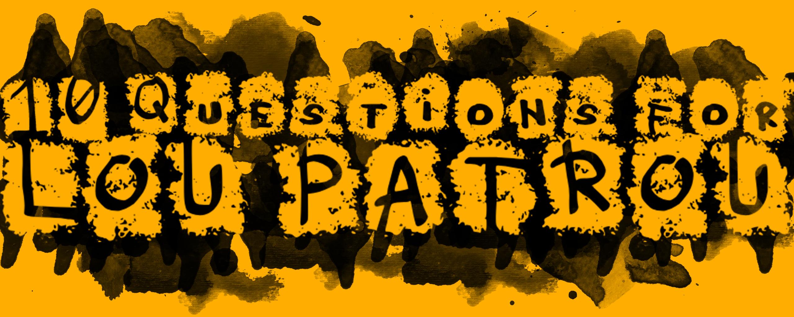 10 Questions for Lou Patrou