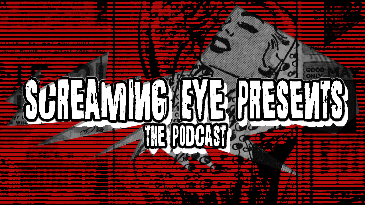 Screaming Eye Presents: The Podcast Ep 005