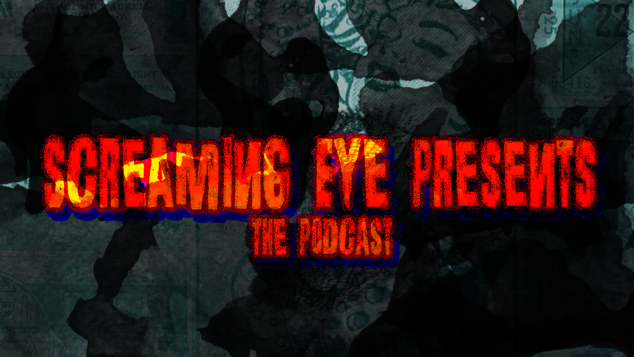 Screaming Eye Presents: The Podcast Ep 003
