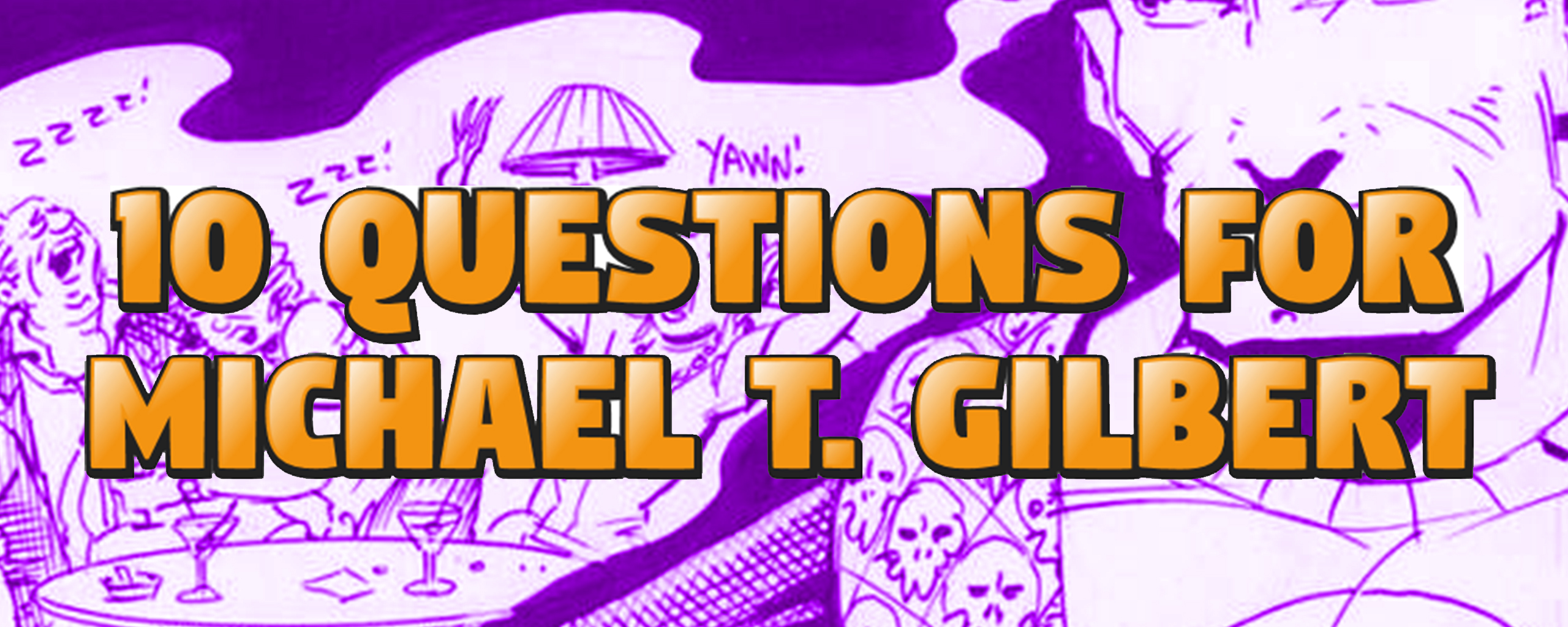 10 Questions for Michael T Gilbert