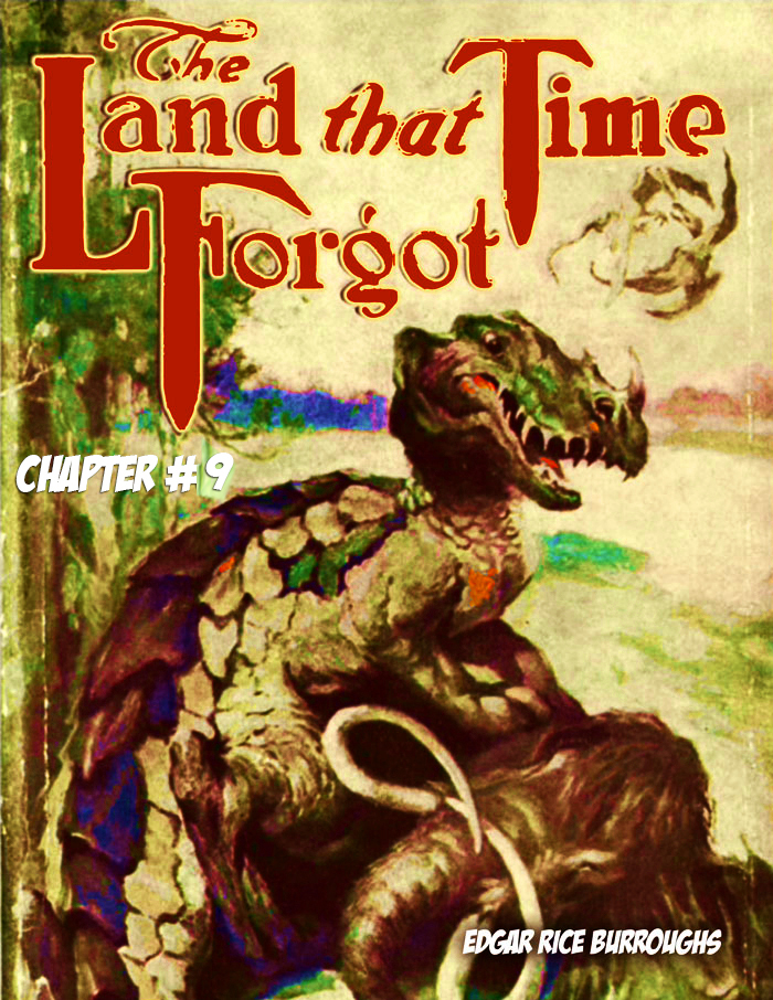 The Land That Time Forgot Pt 9