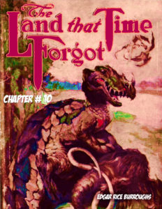 The Land that Time Forgot CH 10