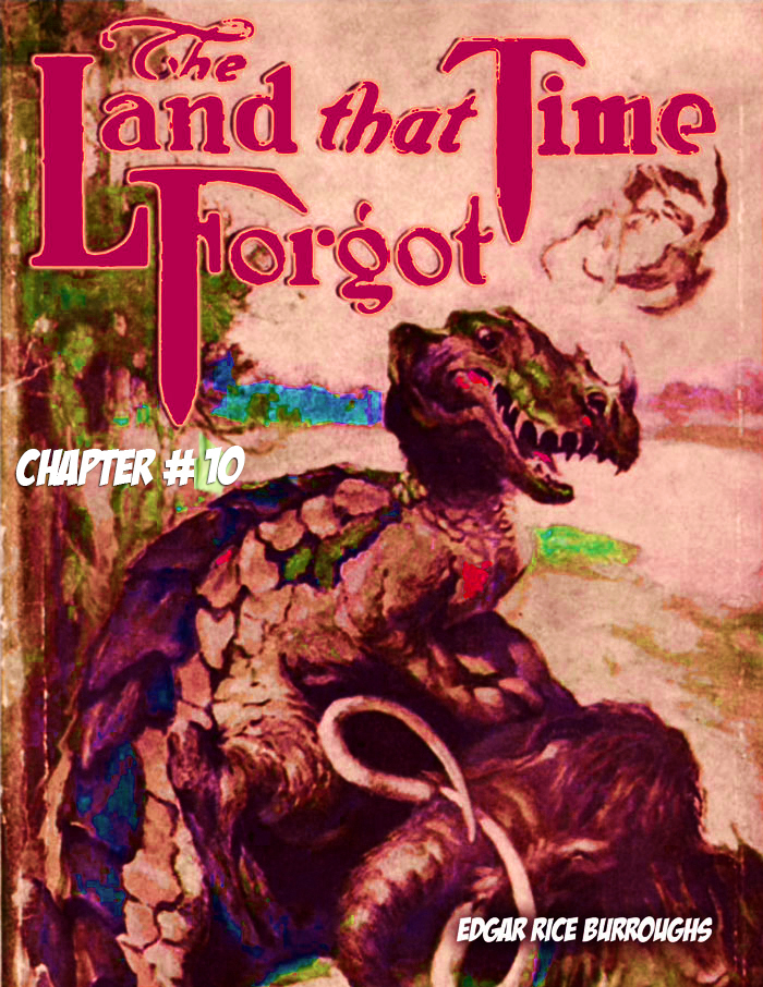 The Land That Time Forgot Pt 10