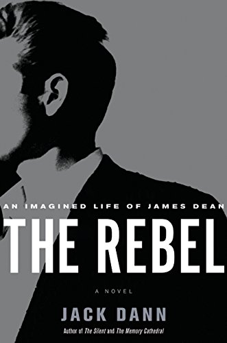 The Rebel An Imagined Life of James Dean by Jack Dann
